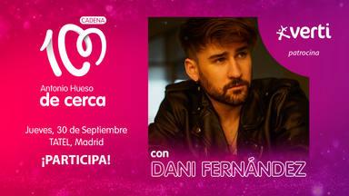 ¿Quieres asistir al próximo Antonio Hueso de cerca con Dani Fernández?