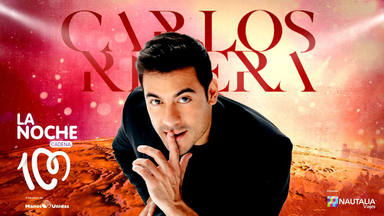 Carlos Rivera, nueva estrella confirmada para el universo de 'La Noche de CADENA 100'