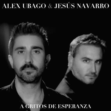 Álex Ubago y Jesús Navarro lanzan A gritos de esperanza